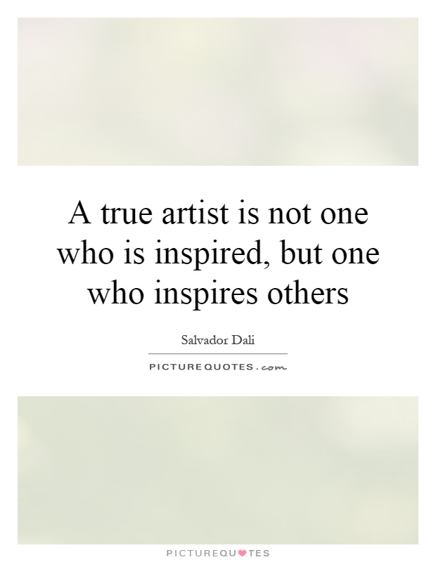 A true artist is not one who is inspired, but one who inspires others Picture Quote #1