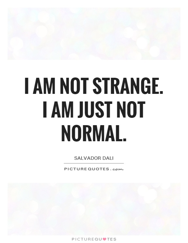 I am not strange. I am just not normal Picture Quote #1