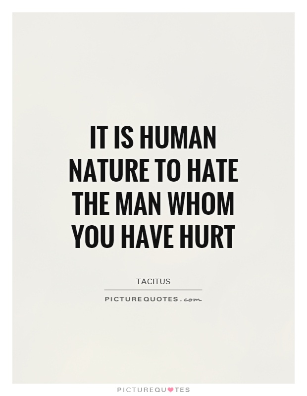 It is human nature to hate the man whom you have hurt Picture Quote #1