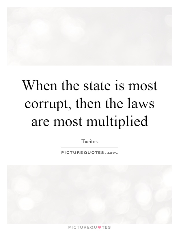 When the state is most corrupt, then the laws are most multiplied Picture Quote #1
