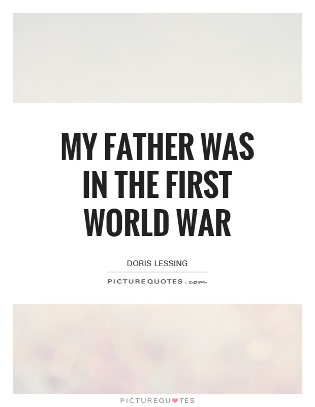 My father was in the First World War Picture Quote #1