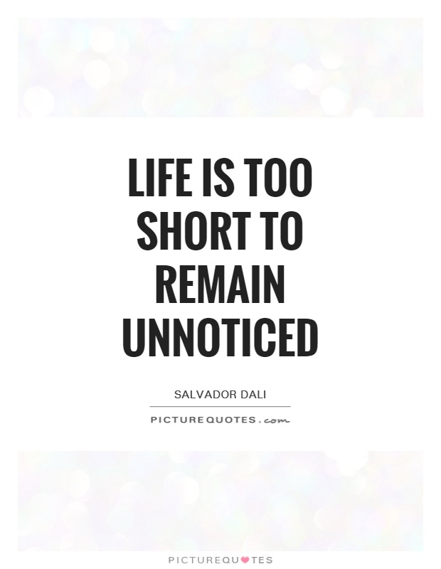 Life is too short to remain unnoticed Picture Quote #1