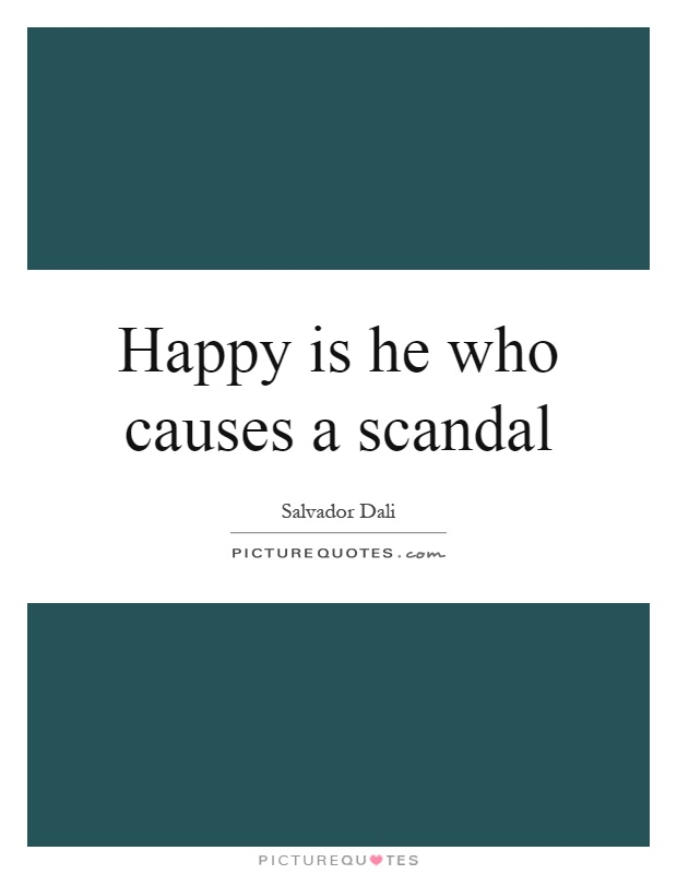 Happy is he who causes a scandal Picture Quote #1