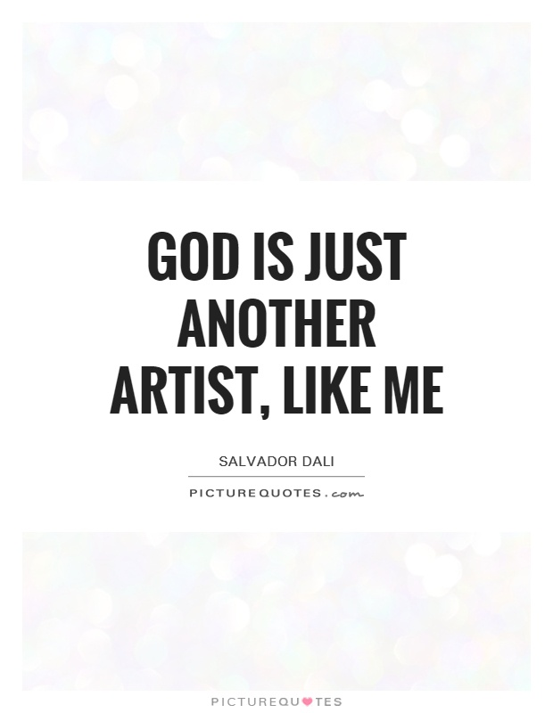 God is just another artist, like me Picture Quote #1