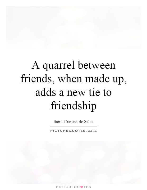 A quarrel between friends, when made up, adds a new tie to friendship Picture Quote #1