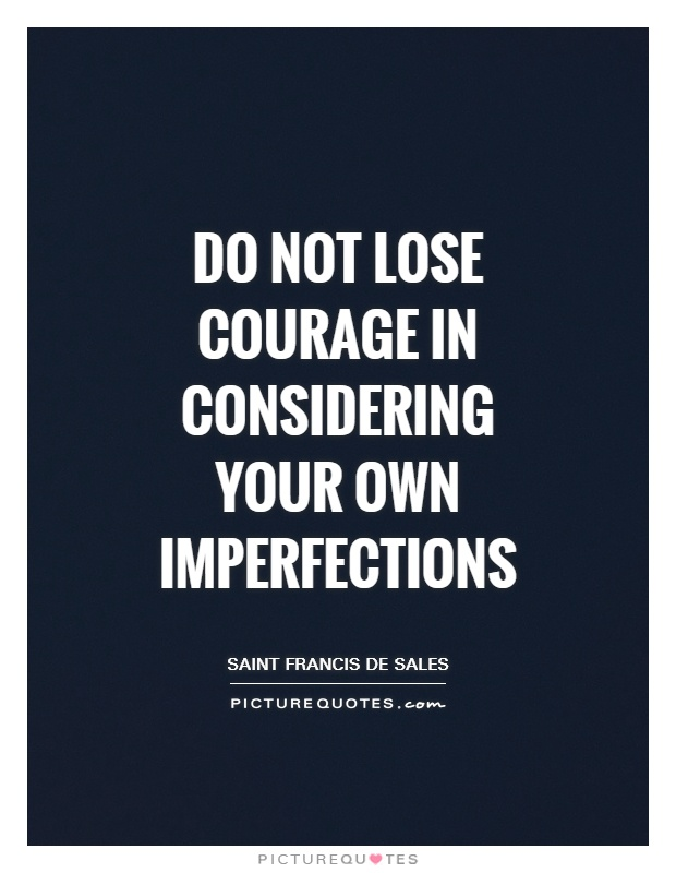 Do not lose courage in considering your own imperfections Picture Quote #1