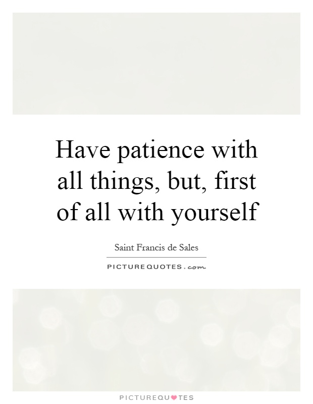 Have patience with all things, but, first of all with yourself Picture Quote #1