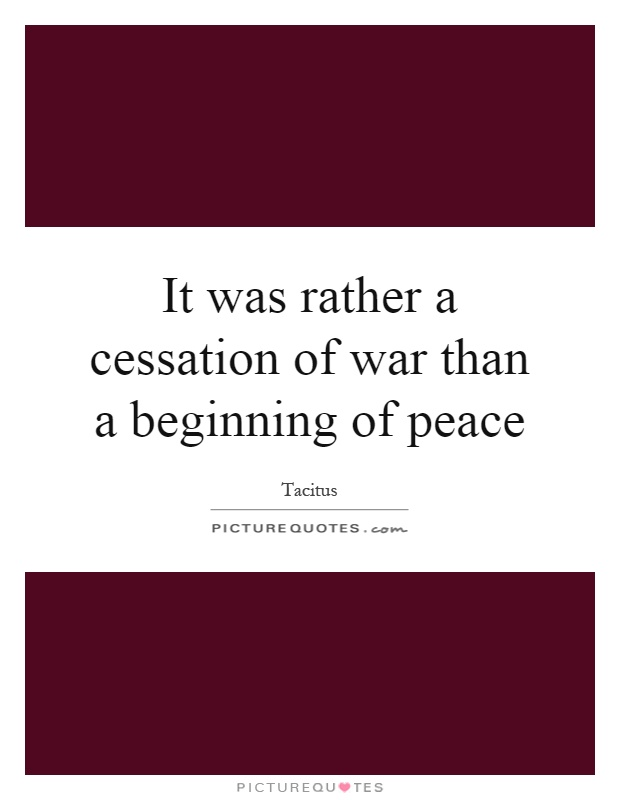 It was rather a cessation of war than a beginning of peace Picture Quote #1