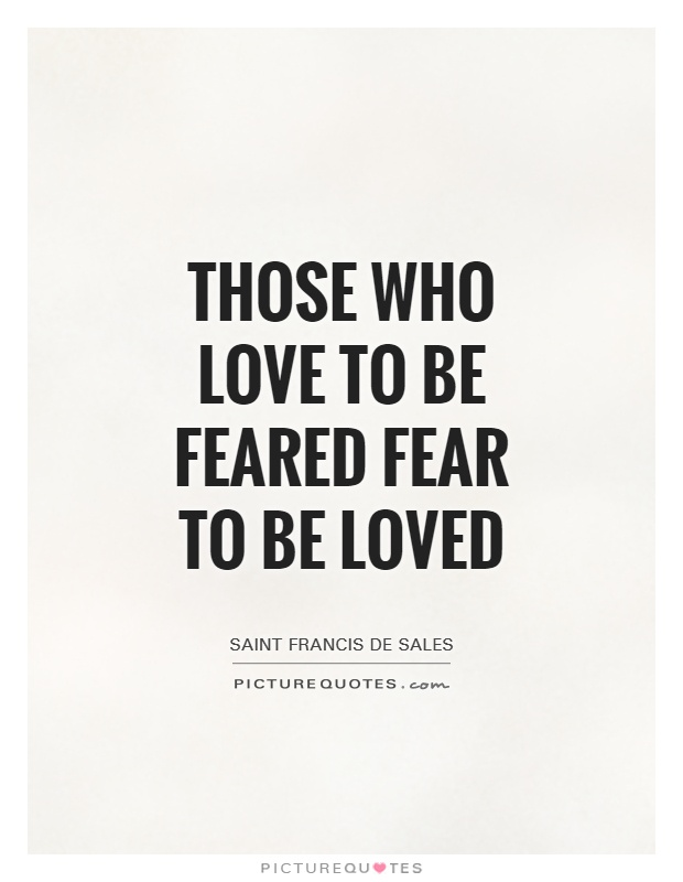Those who love to be feared fear to be loved Picture Quote #1