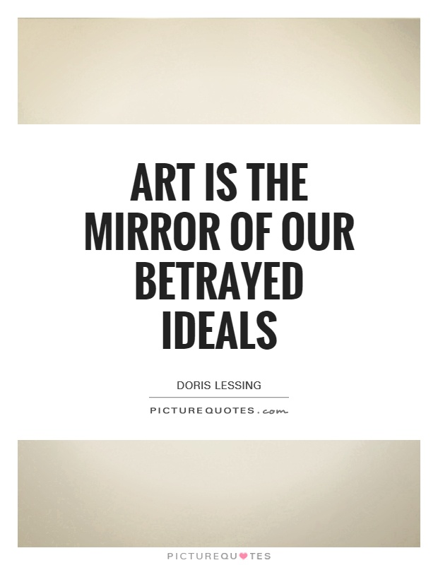 Art is the Mirror of our betrayed ideals Picture Quote #1