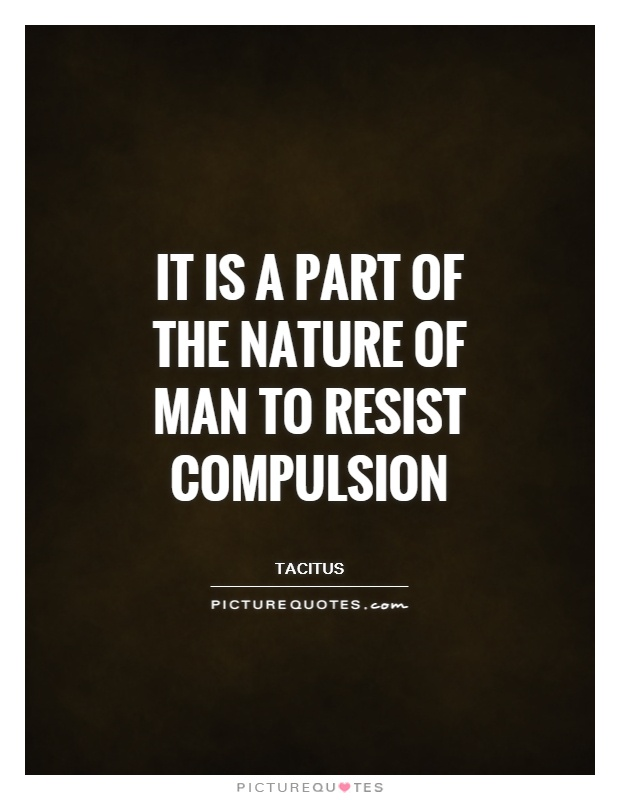 It is a part of the nature of man to resist compulsion Picture Quote #1