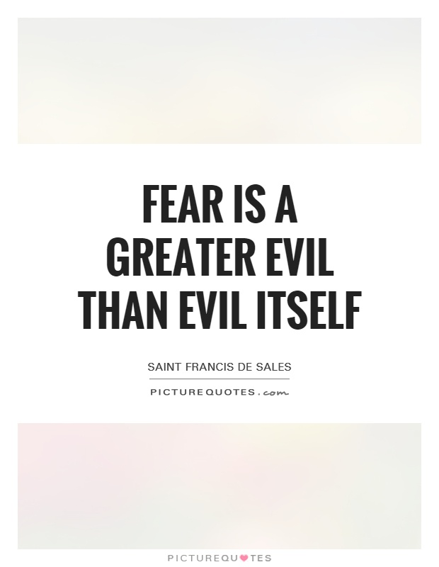 Fear is a greater evil than evil itself Picture Quote #1