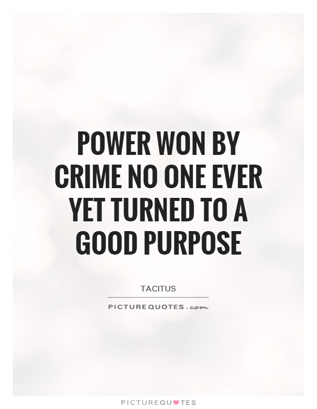 Power won by crime no one ever yet turned to a good purpose Picture Quote #1