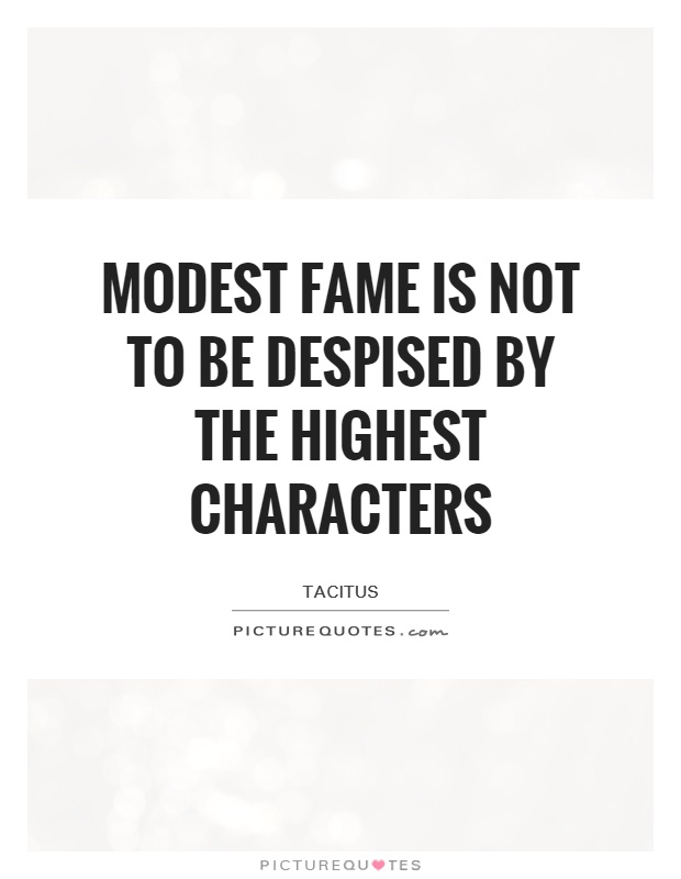 Modest fame is not to be despised by the highest characters Picture Quote #1