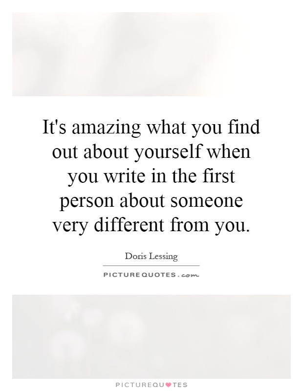 It's amazing what you find out about yourself when you write in the first person about someone very different from you Picture Quote #1