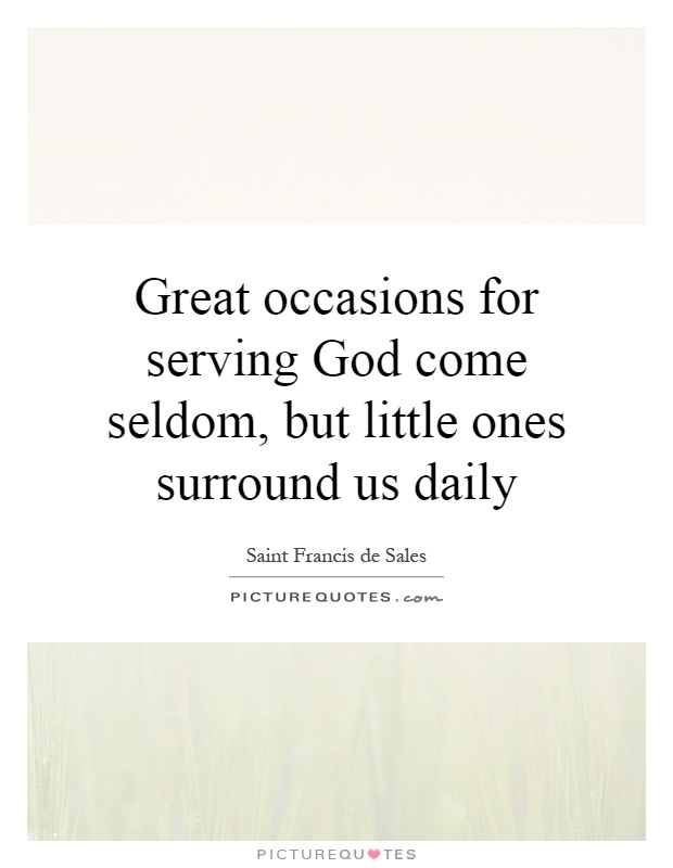 Great occasions for serving God come seldom, but little ones surround us daily Picture Quote #1