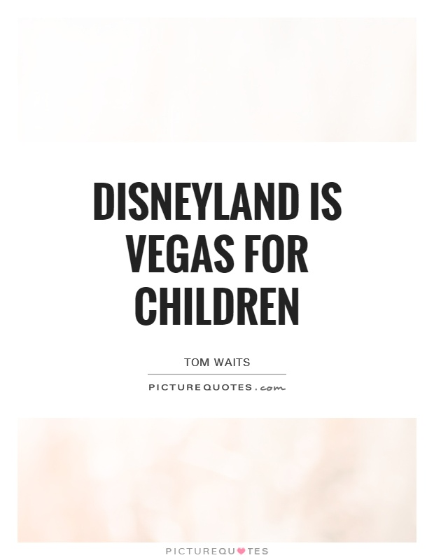 Disneyland is Vegas for children Picture Quote #1