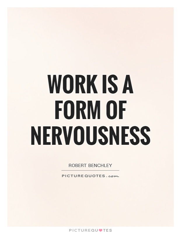 Work is a form of nervousness Picture Quote #1
