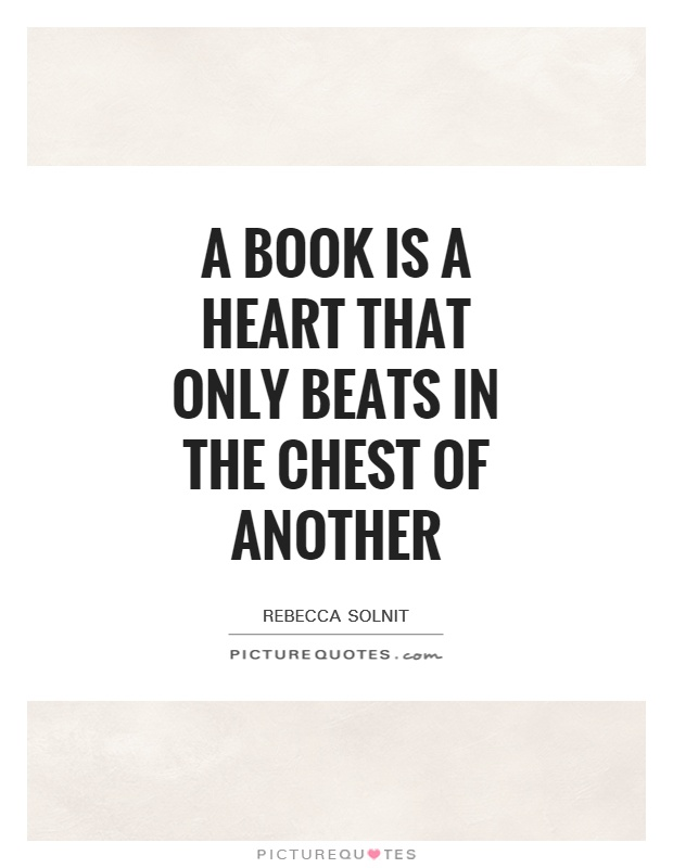 A book is a heart that only beats in the chest of another Picture Quote #1