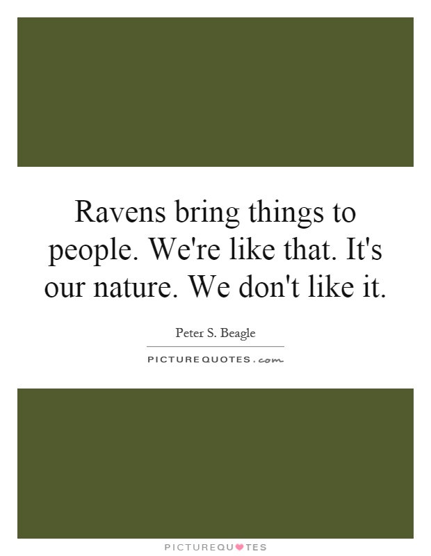 Ravens bring things to people. We're like that. It's our nature. We don't like it Picture Quote #1