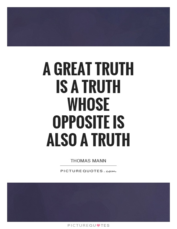 A great truth is a truth whose opposite is also a truth Picture Quote #1