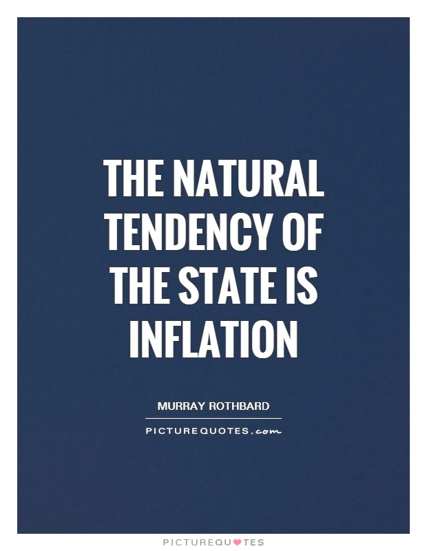 The natural tendency of the state is inflation Picture Quote #1