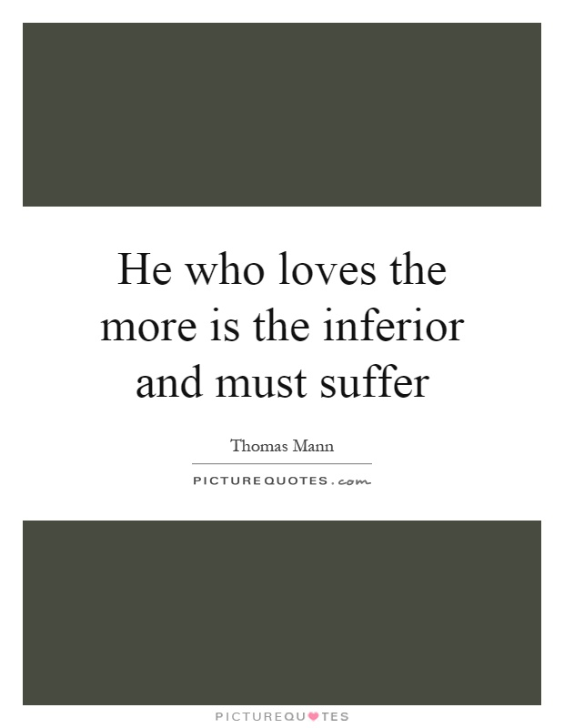 He who loves the more is the inferior and must suffer Picture Quote #1