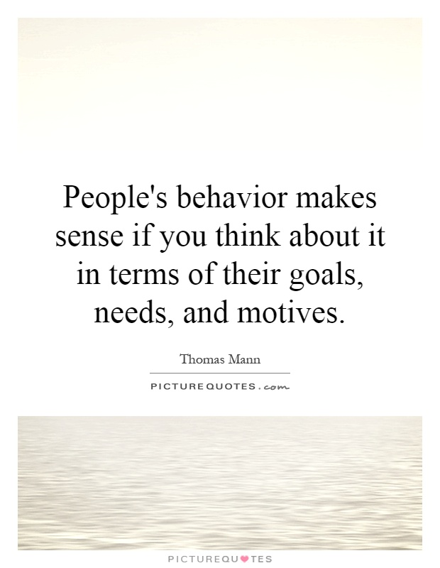 People's behavior makes sense if you think about it in terms of their goals, needs, and motives Picture Quote #1