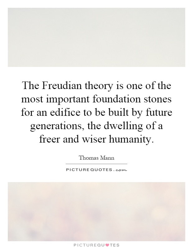 The Freudian theory is one of the most important foundation stones for an edifice to be built by future generations, the dwelling of a freer and wiser humanity Picture Quote #1