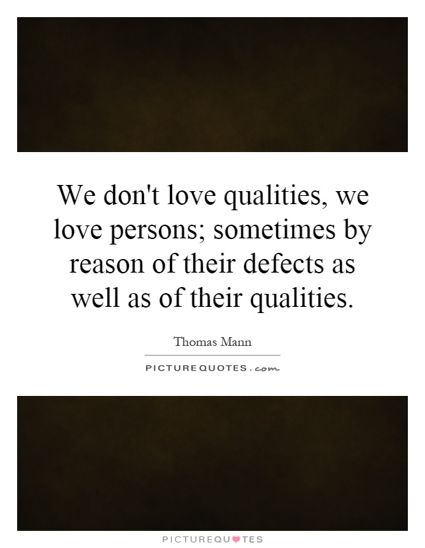 We don't love qualities, we love persons; sometimes by reason of their defects as well as of their qualities Picture Quote #1
