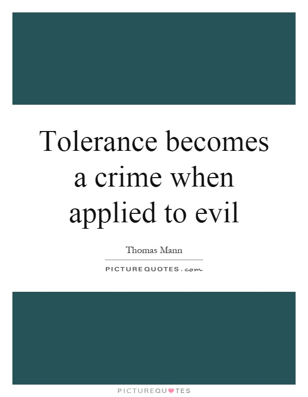 Tolerance becomes a crime when applied to evil Picture Quote #1