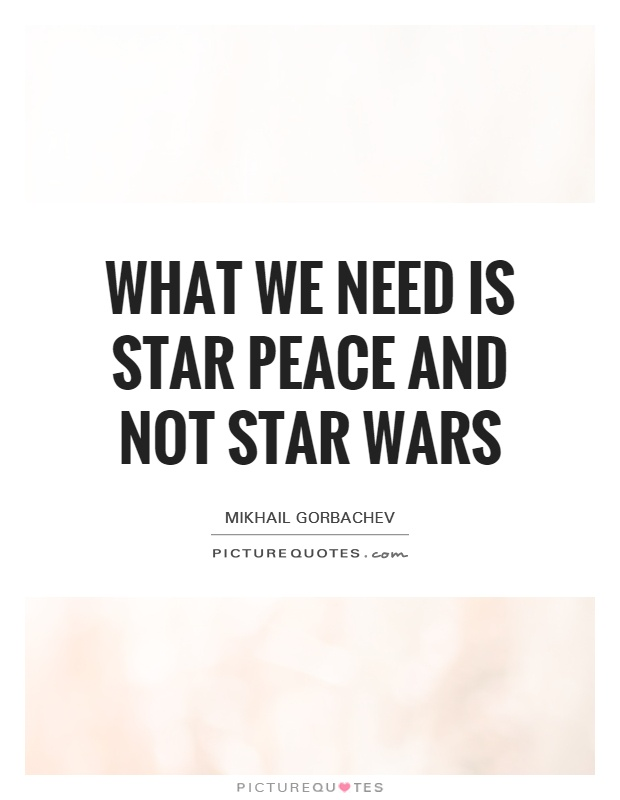 What we need is Star Peace and not Star Wars Picture Quote #1