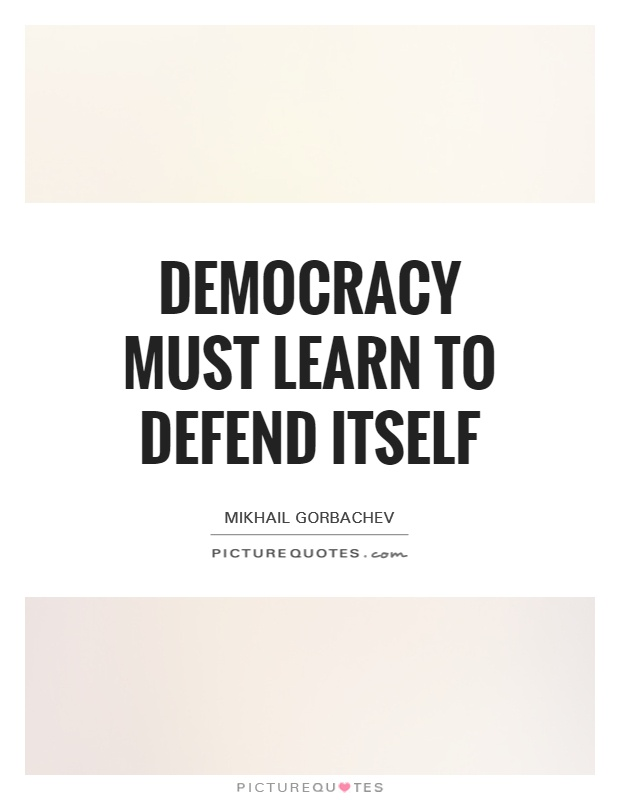 Democracy must learn to defend itself Picture Quote #1