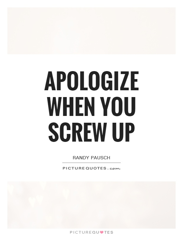 Apologize when you screw up Picture Quote #1