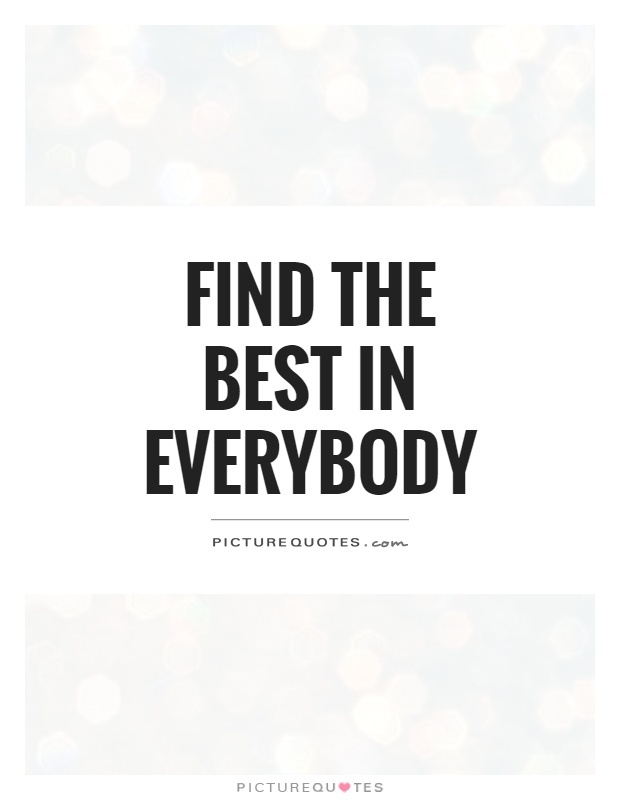 Find the best in everybody Picture Quote #1