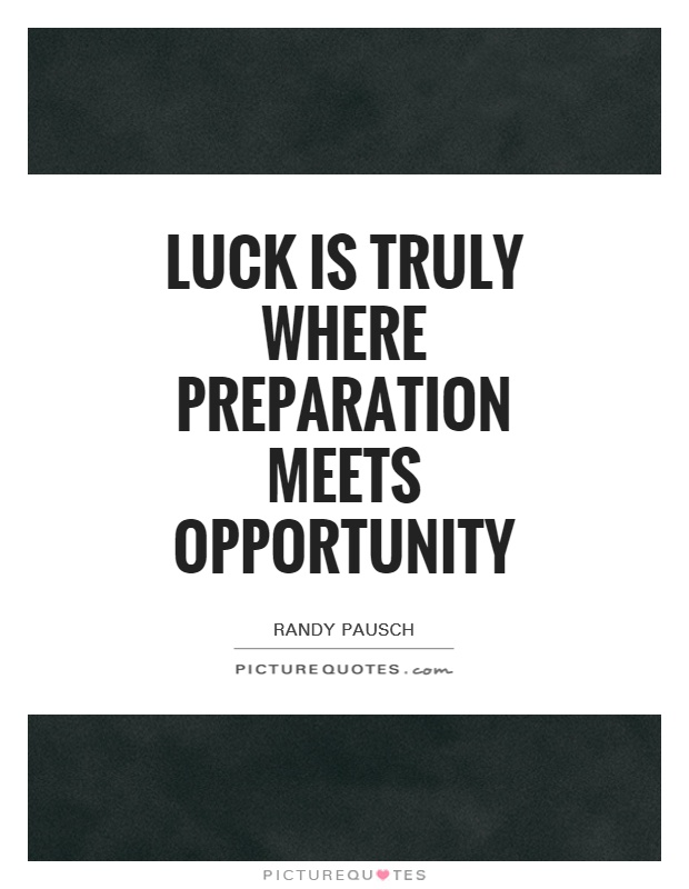 luck is when preparedness meets opportunity essay Luck is when preparedness meets opportunity - coach gig's daily locker room  luck is when preparation meets opportunity (#159 of 365) - duration: 4:15 jaret grossman 1,276 views.