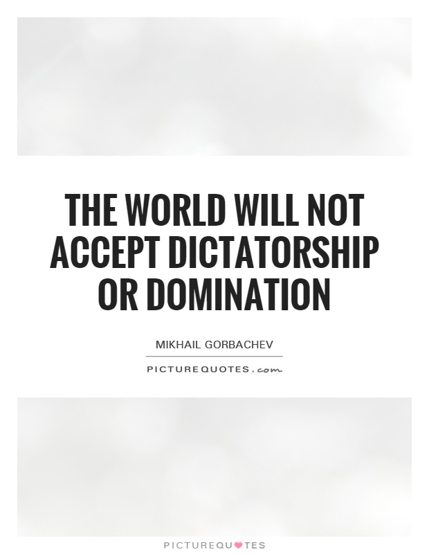 The world will not accept dictatorship or domination Picture Quote #1