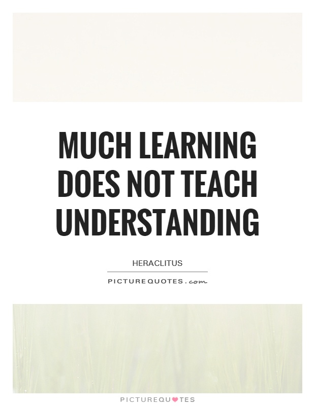 Much learning does not teach understanding Picture Quote #1