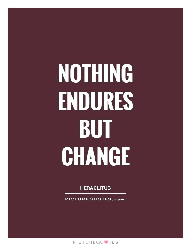 Nothing endures but change Picture Quote #1