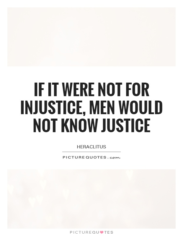 If it were not for injustice, men would not know justice Picture Quote #1