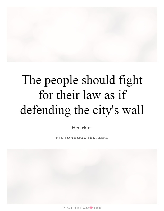 The people should fight for their law as if defending the city's wall Picture Quote #1