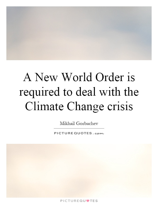 A New World Order is required to deal with the Climate Change crisis Picture Quote #1