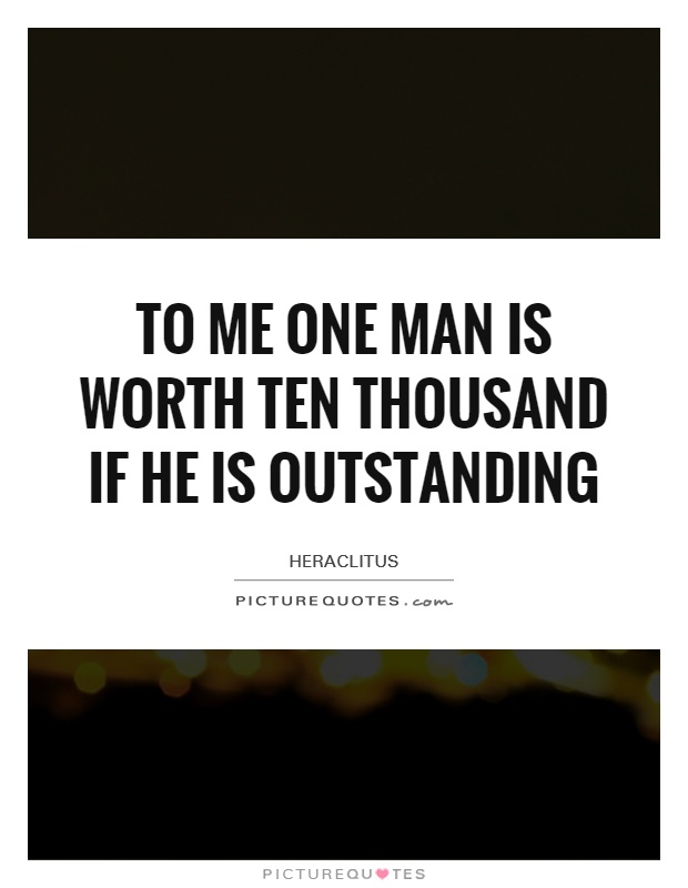 To me one man is worth ten thousand if he is outstanding Picture Quote #1