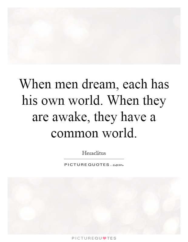 When men dream, each has his own world. When they are awake, they have a common world Picture Quote #1