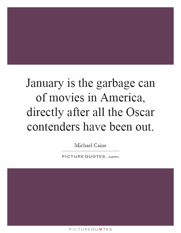 January is the garbage can of movies in America, directly after all the Oscar contenders have been out Picture Quote #1