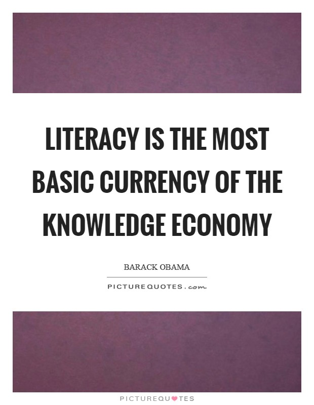 Literacy is the most basic currency of the knowledge economy Picture Quote #1