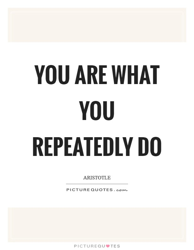 You are what you repeatedly do Picture Quote #1