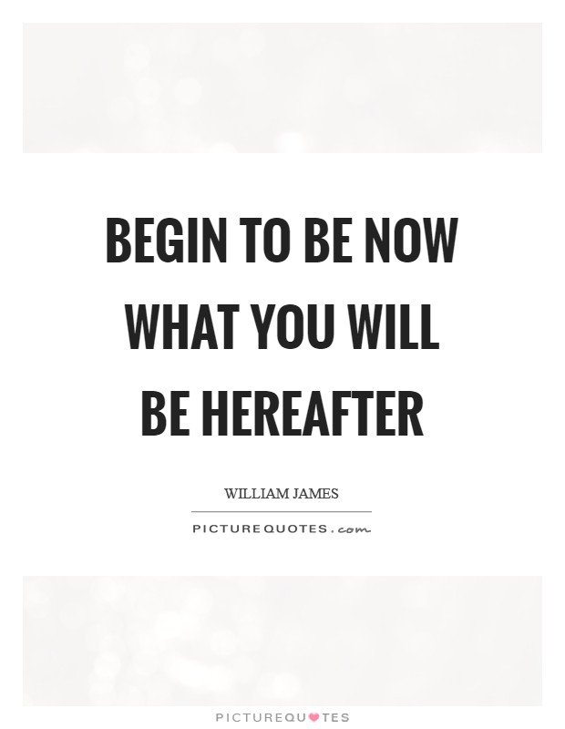 Begin to be now what you will be hereafter Picture Quote #1