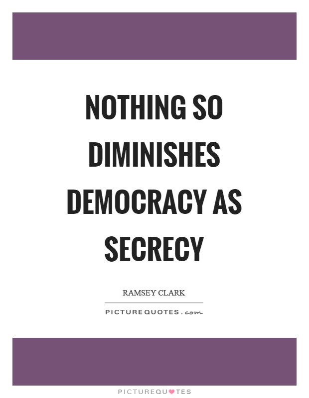 Nothing so diminishes democracy as secrecy Picture Quote #1