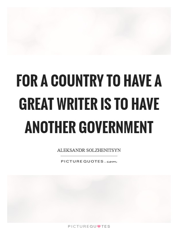For a country to have a great writer is to have another government Picture Quote #1